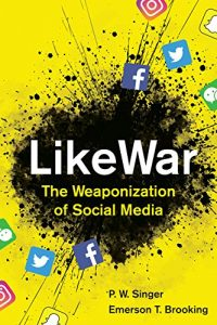 Peter Singer: LikeWar: The Weaponization of Social Media